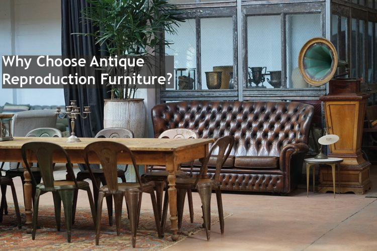 why choose antique reproduction furniture blog image