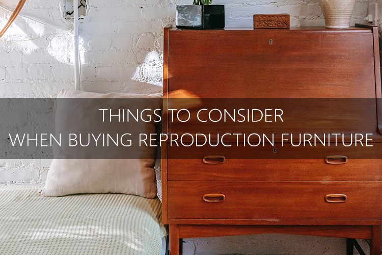 things to consider when buying reproduction furniture