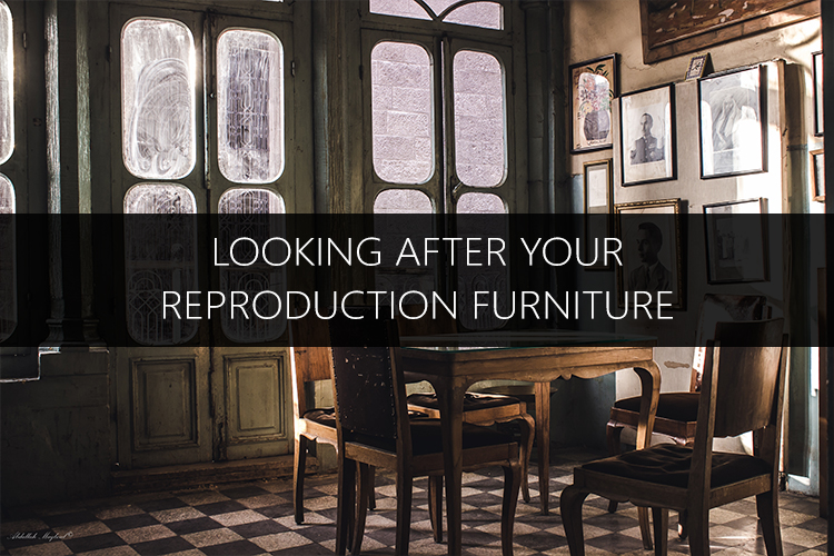 Looking after your reproduction antique furniture banner